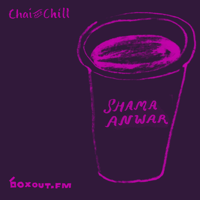 Chai and Chill 048 - Shama Anwar