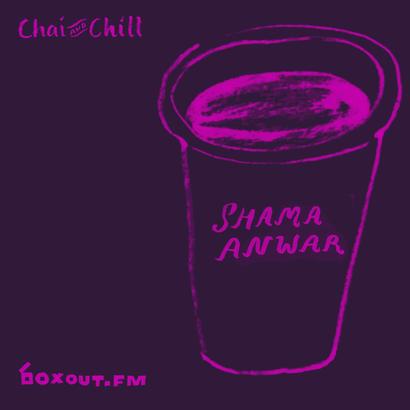 Chai and Chill 048 - Shama Anwar
